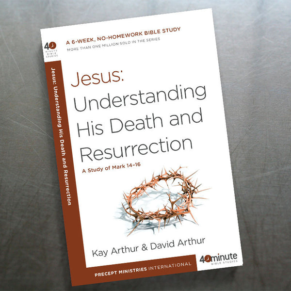 Jesus: Understanding His Death And Resurrection(40 Min Study