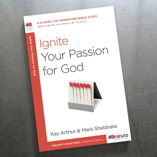 Ignite Your Passion For God(40 Min Study)