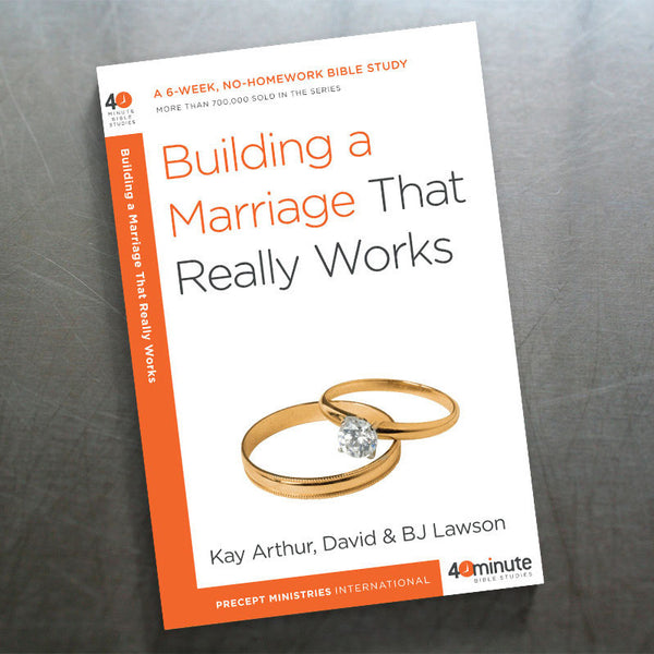Building A Marriage That Really Works (40 Min Study)
