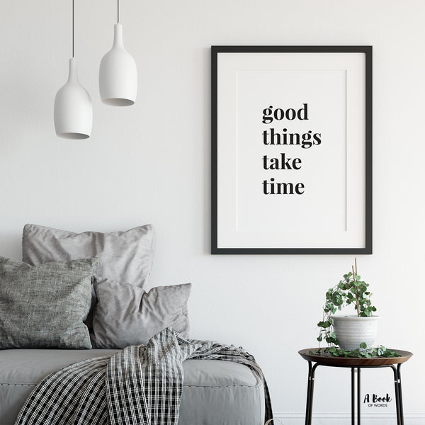 Good things take time - minimal print - minimalist art - minimalist poster - A Book of words