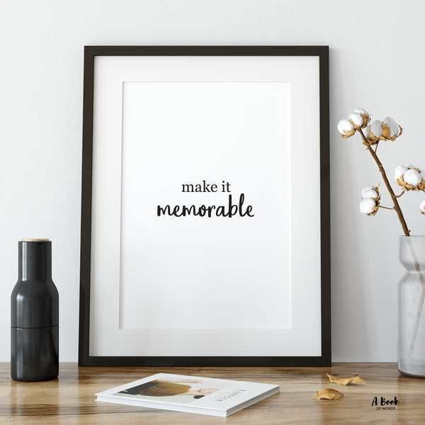 Make it memorable - black and white wall art motivational poster - Wall art for living room - quote print for sale - A Book of Words