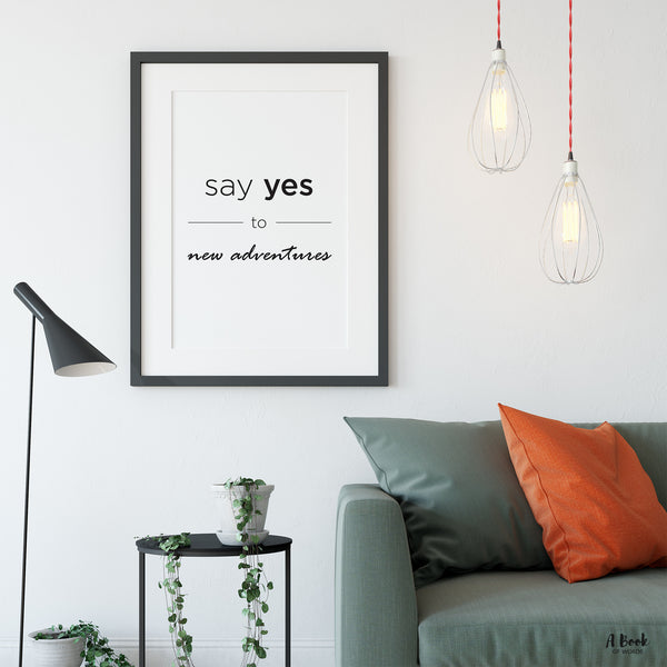 Say yes to new adventures - black and white gallery wall art print - modern motivational quote poster - A Book of Words