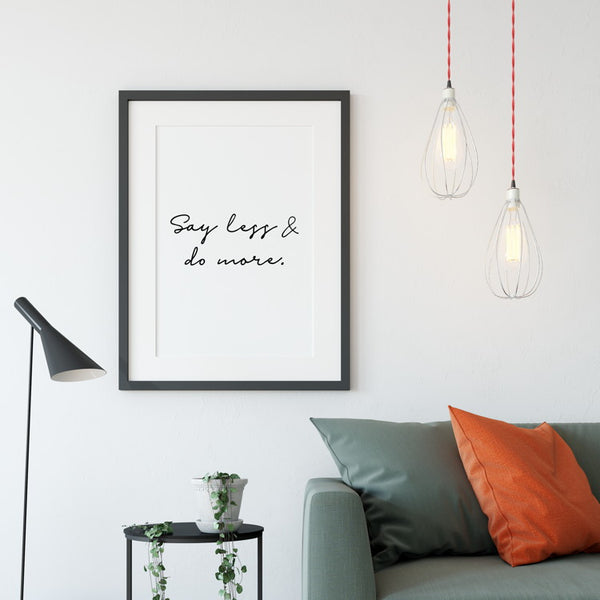 SAY LESS & DO MORE - inspirational quote print - black and white wall art poster for sale - A Book of Words