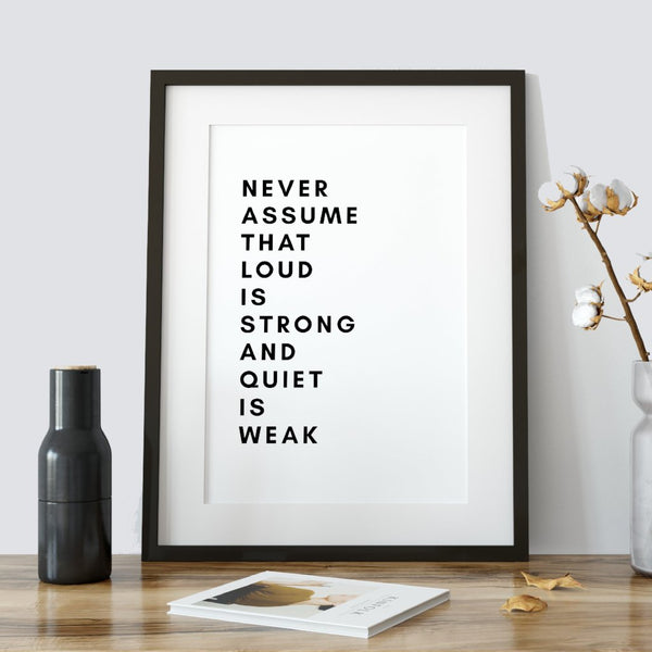 Never assume that loud is strong and quiet is weak - modern black and white quote print for sale - inspirational saying - modern minimalist poster - A Book of Words