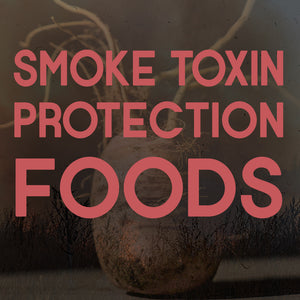 Smoke Toxin Protection Foods