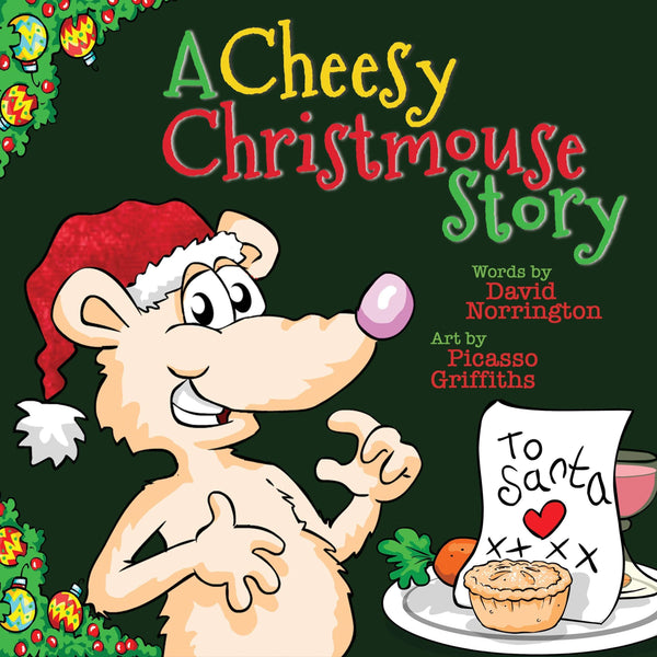 A Cheesy Christmouse Story, David Norrington and Picasso Griffiths - Wordcatcher Publishing