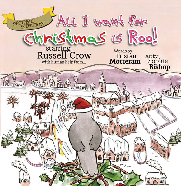 All I Want for Christmas is Roo! (Special Edition - paperback) starring Russell Crow, Tristan Motteram and Sophie Bishop - Wordcatcher Publishing