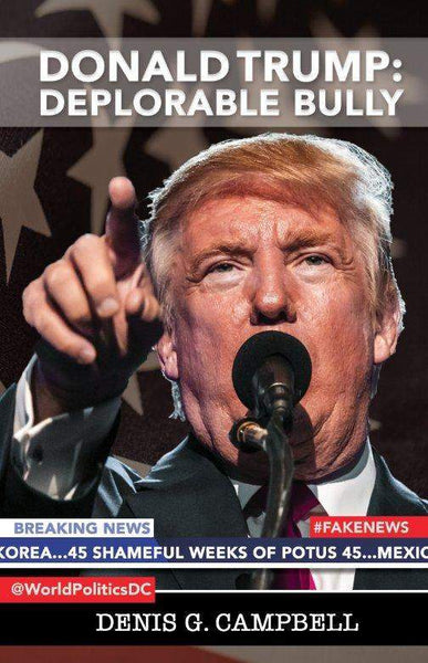 Donald Trump: Deplorable Bully, Denis G. Campbell - Wordcatcher Publishing