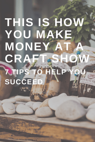 "An image that says ""This is how your make money at a craft show. 7 tips to help you succeed""."