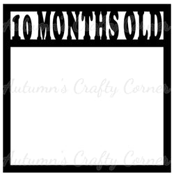 10 Months Old - Baby - Scrapbook Page Overlay Die Cut - Choose a Color