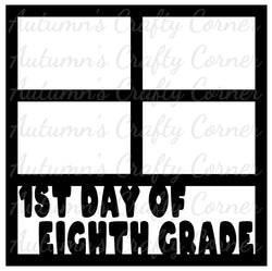 1st Day of Eighth Grade - 4 Frames - Scrapbook Page Overlay Die Cut - Choose a Color