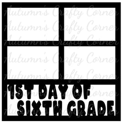 1st Day of Sixth Grade - 4 Frames - Scrapbook Page Overlay Die Cut - Choose a Color