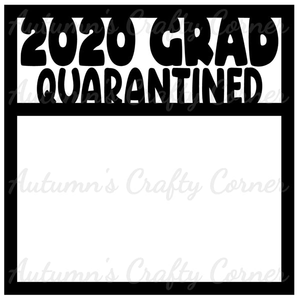 2020 Grad Quarantined - Scrapbook Page Overlay Die Cut - Choose a Color