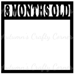 8 Months Old - Baby - Scrapbook Page Overlay Die Cut - Choose a Color