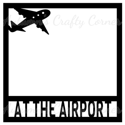 At the Airport - Scrapbook Page Overlay Die Cut