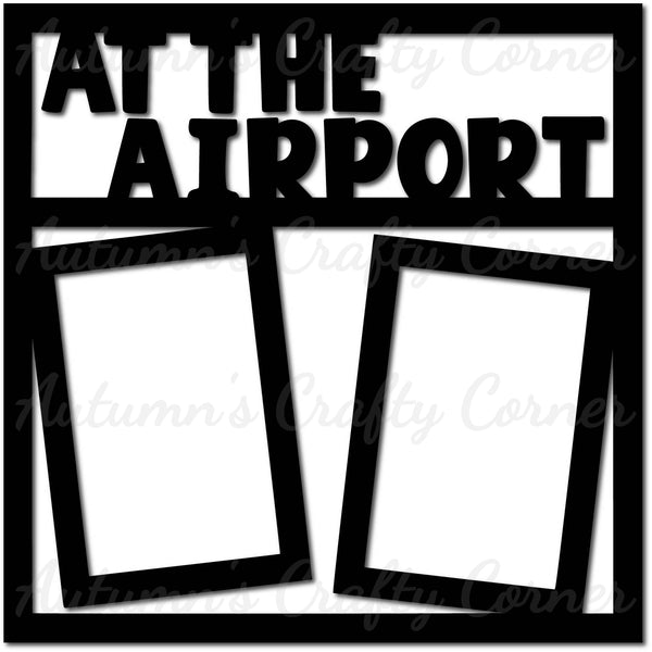 At the Airport - 2 Vertical Frames - Scrapbook Page Overlay Die Cut - Choose a Color