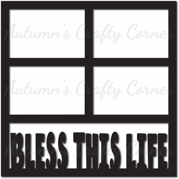 Bless This Life - 4 Frames - Scrapbook Page Overlay Die Cut - Choose a Color