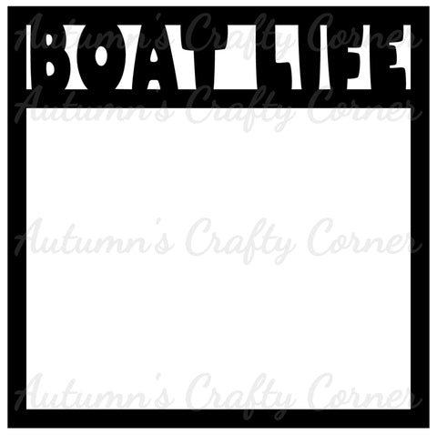 Boat Life - Scrapbook Page Overlay Die Cut - Choose a Color