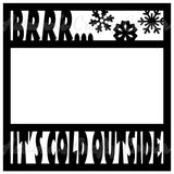 Brrr... It's Cold Outside - Scrapbook Page Overlay Die Cut - Choose a Color