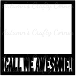 Call Me Awesome! - Scrapbook Page Overlay Die Cut - Choose a Color