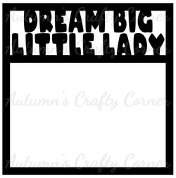 Dream Big Little Lady - Scrapbook Page Overlay Die Cut - Choose a Color