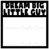 Dream Big Little Guy - Scrapbook Page Overlay Die Cut - Choose a Color