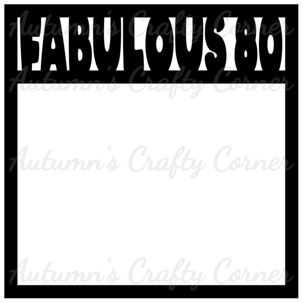 Fabulous 80 - Scrapbook Page Overlay Die Cut - Choose a Color