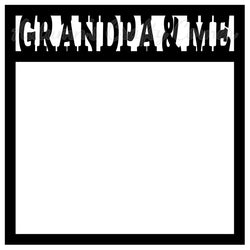 Grandpa & Me - Scrapbook Page Overlay Die Cut - Choose a Color