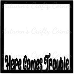 Here Comes Trouble - Scrapbook Page Overlay Die Cut - Choose a Color