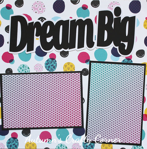 Dream Big - Basic Premade Scrapbook Page 12x12 Layout - CLEARANCE