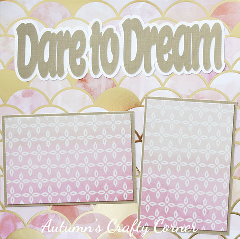 Dare to Dream - Basic Premade Scrapbook Page 12x12 Layout - CLEARANCE