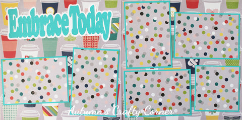 Embrace Today - Basic Premade Scrapbook Double (2) Page 12x12 Layout - CLEARANCE