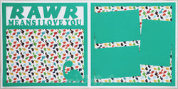 Rawr Means I Love You - Scrapbook Page Kit