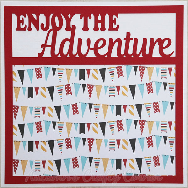 Enjoy the Adventure - Premade Scrapbook Page 12x12 Layout