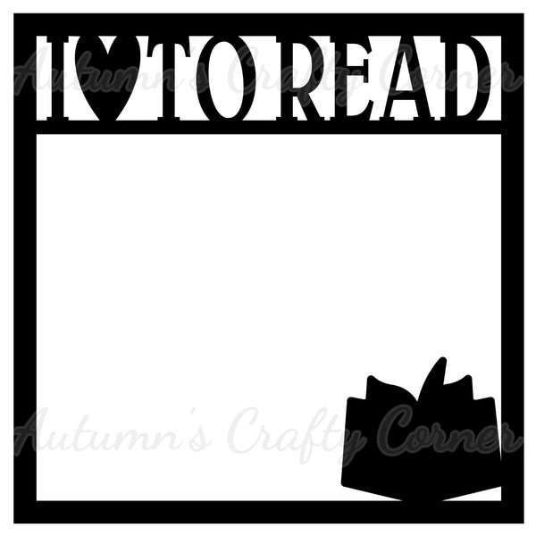 I Love To Read - Scrapbook Page Overlay Die Cut - Choose a Color