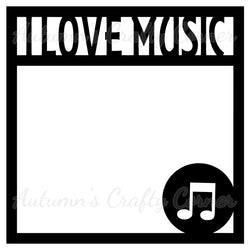 I Love Music - Scrapbook Page Overlay Die Cut - Choose a Color