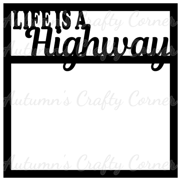 Life is a Highway - Scrapbook Page Overlay Die Cut - Choose a Color