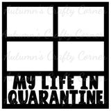 My Life in Quarantine - 4 Frames - Scrapbook Page Overlay Die Cut - Choose a Color