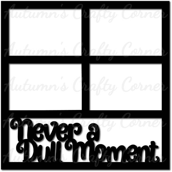 Never a Dull Moment - Scrapbook Page Overlay Die Cut - Choose a Color
