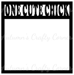 One Cute Chick- Easter - Scrapbook Page Overlay Die Cut - Choose a Color