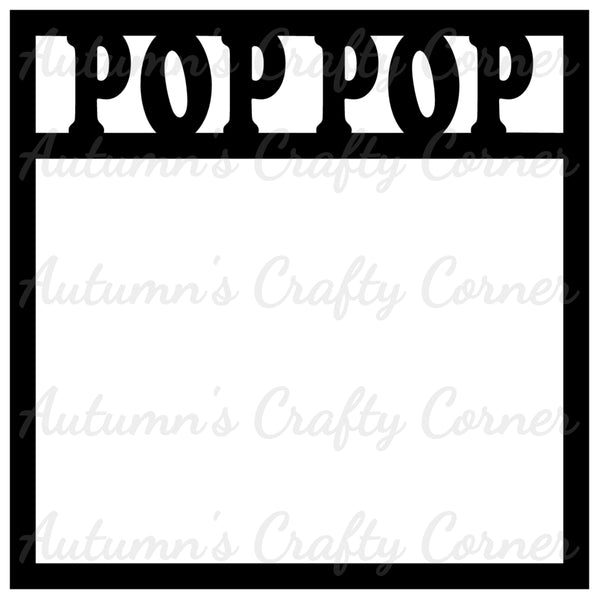 Pop Pop - Scrapbook Page Overlay Die Cut - Choose a Color