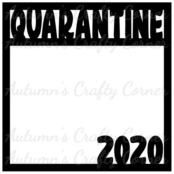 Quarantine 2020 - Scrapbook Page Overlay Die Cut - Choose a Color