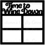 Time to Wine Down - Scrapbook Page Overlay Die Cut - Choose a Color