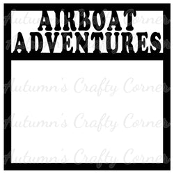 Airboat Adventures - Scrapbook Page Overlay Die Cut - Choose a Color