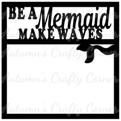 Be a Mermaid - Scrapbook Page Overlay Die Cut - Choose a Color
