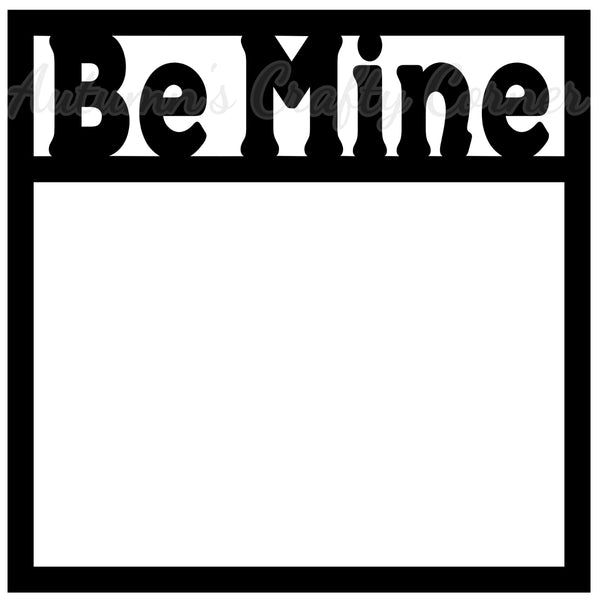 Be Mine - Scrapbook Page Overlay Die Cut - Choose a Color