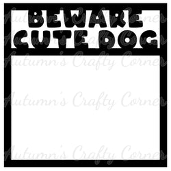 Beware Cute Dog - Scrapbook Page Overlay Die Cut - Choose a Color