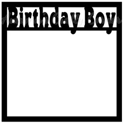 Birthday Boy - Scrapbook Page Overlay Die Cut - Choose a Color