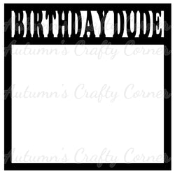 Birthday Dude - Scrapbook Page Overlay Die Cut - Choose a Color