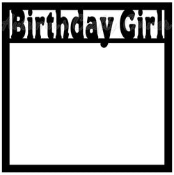 Birthday Girl - Scrapbook Page Overlay Die Cut - Choose a Color